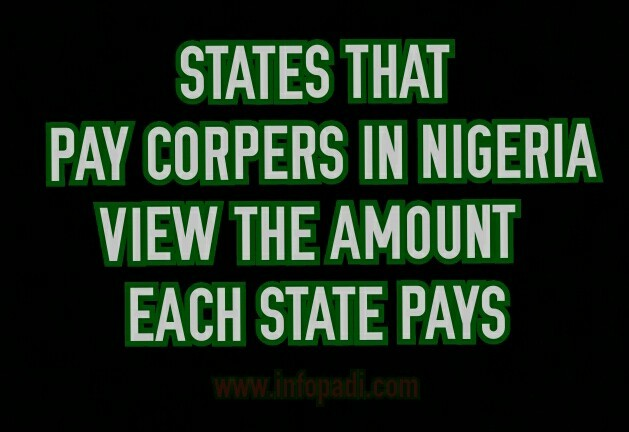 NYSC- States that pay corper's (corp members) in Nigeria and how much they pay monthly- Updated list for 2019 Batch