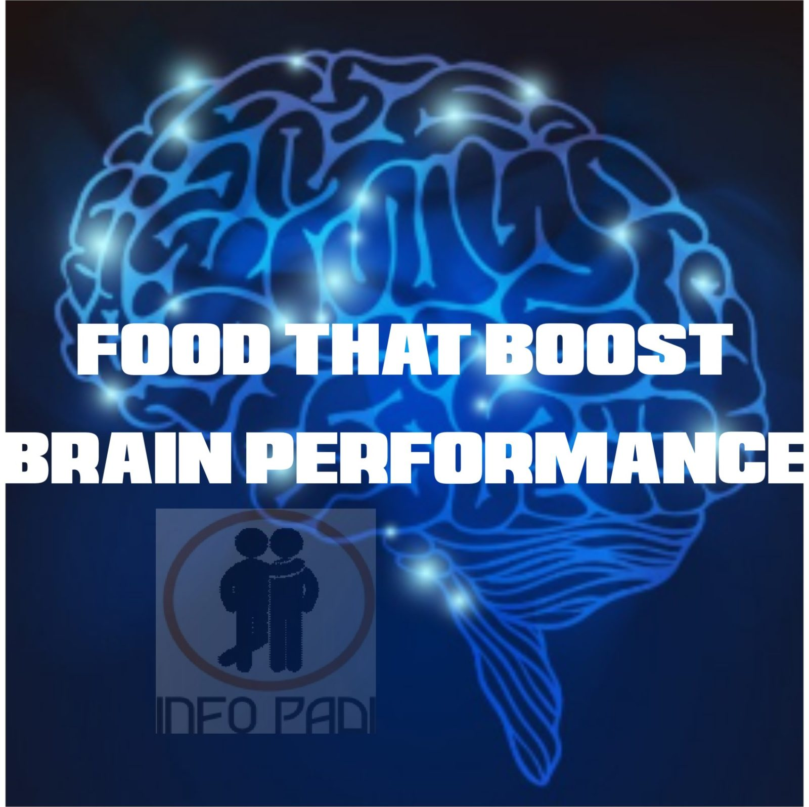 Best food to eat to improve your brain- Foods that helps improve your Focus & Memory